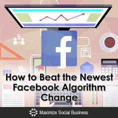 How to Beat the Newest Facebook Algorithm Change