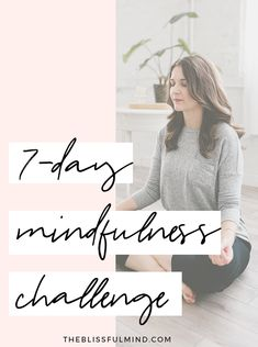 Take The Blissful Mind 7-Day Mindfulness Challenge to break down old thought patterns, tap into the present moment, and find your inner calm!
