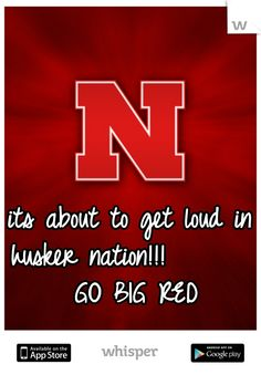 its about to get loud in husker nation!!!         GO BIG RED