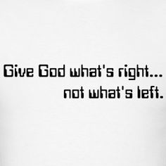 Give God what's right...not what's left t-shirt   Dolcelicious Tees