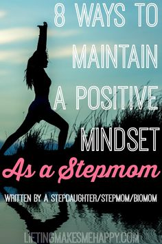 8 Helpful Ways to Maintain a Positive Attitude As a Stepmom http://www.buildyourdreambody.com/positive-attitude-as-a-stepmom.html