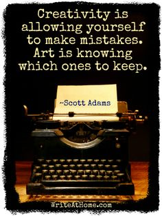 """Scott Adams """"Creativity is allowing yourself to make mistakes. Art is knowing which ones to keep."""" #writing #creativity #quotes"""
