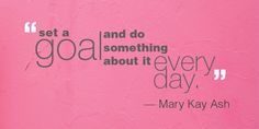 """Set a goal and do something about it every day."" - Mary Kay Ash #marykay #wearesisters www.marykay.com/racheluschock"