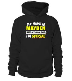 # My name is MAYDEN and my mom said i'm special .  HOW TO ORDER:1. Select the style and color you want: 2. Click Reserve it now3. Select size and quantity4. Enter shipping and billing information5. Done! Simple as that!TIPS: Buy 2 or more to save shipping cost!This is printable if you purchase only one piece. so dont worry, you will get yours.Guaranteed safe and secure checkout via:Paypal | VISA | MASTERCARD