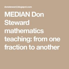 MEDIAN Don Steward mathematics teaching: from one fraction to another