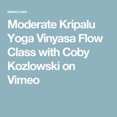 Moderate Kripalu Yoga Vinyasa Flow Class with Coby Kozlowski on Vimeo