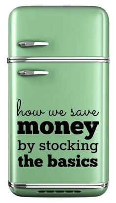 How we save money by stocking the basics: Tips on how to build a money-saving pantry, refrigerator, and freezer!