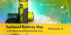 NATIONAL BATTERY DAY – February 18 | National Day Calendar