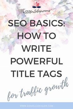 SEO Basics: How to Write Powerful Title Tags for Traffic Growth ------- Writing a powerful title tag could mean the difference between being skimmed over versus getting those clicks on social media and search results.  Your target audience is already searching. Help them find your content!  By understanding the small updates you can make for on-page SEO, you can grow your blog traffic and reach more of the right people.