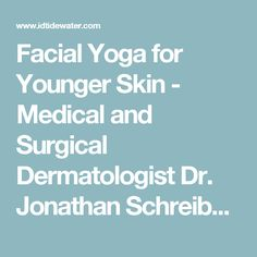 Facial Yoga for Younger Skin - Medical and Surgical Dermatologist Dr. Jonathan Schreiber, PhD is the Medical Director of Integrated Dermatology of Tidewater and Newport News in Virginia.  Creator of one-of-a-kind patient care specializing in treating your family's skin, hair, and nail conditions like psoriasis, acne, and skin cancer treatment of all ages in Norfolk, Hampton Roads, Virginia Beach, Yorktown, and Chesapeake. Virginia.  We welcome Dr. Arnold Oppenheim and Dr. William Shields ...