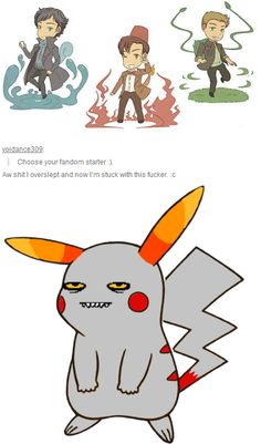THE IRONY IS I'VE ALWAYS CHOSEN FIRE TYPES AS MY STARTER, AND DOCTOR WHO WAS THE ONE I WATCHED FIRST, THEN SUPERNATURAL, THEN SHERLOCK.