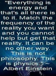 Quantum Physics (and abraham hicks...). I have to remember to make sure MY energy is directed and equal to where I want to be!