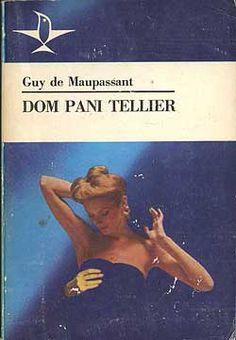 Dom pani Tellier, Guy de Maupassant, KiW, 1981, http://www.antykwariat.nepo.pl/dom-pani-tellier-guy-de-maupassant-p-703.html