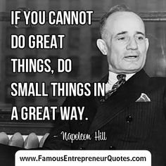 "NAPOLEON HILL QUOTE:  ""If You Cannot Do Great Things, Do Small Things In A Great Way."" - Napoleon Hill  #napoleonhill #famous #entrepreneur #quotes"