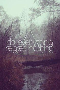 do everything regret nothing ∞