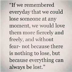 So very true; unfortunately, we don't realize what we have until it's gone.