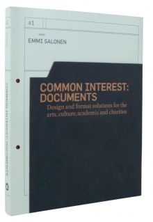 Common interest : documents : design and format solutions for the arts, culture, academia and charities / [publisher, Sylvie Strada ; author and art director, Emmi Salonen]