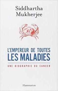 Amazon.fr - L'empereur de toutes les maladies : Une biographie du cancer - Siddhartha Mukherjee, Pierre Kaldy - Livres