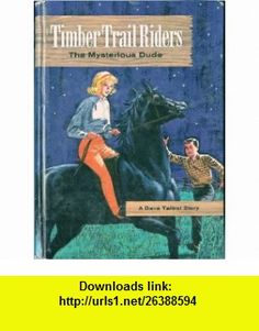Timber Trail Riders The Mysterious Dude - A Dave Talbot Story Michael Murray, Wilbur Howe ,   ,  , ASIN: B000H0IHH6 , tutorials , pdf , ebook , torrent , downloads , rapidshare , filesonic , hotfile , megaupload , fileserve