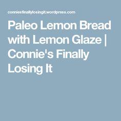 Paleo Lemon Bread with Lemon Glaze | Connie's Finally Losing It
