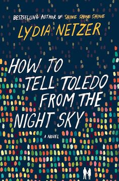 Two astronomers discover they were raised from birth to be each other's soulmates in the magical realism novel How to Tell Toledo From the Night Sky by Lydia Netzer.