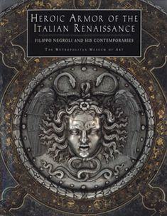 Heroic Armor of the Italian Renaissance: Filippo Negroli and his Contemporaries | MetPublications | The Metropolitan Museum of Art