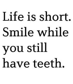 Life is short!