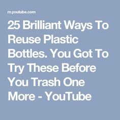 25 Brilliant Ways To Reuse Plastic Bottles. You Got To Try These Before You Trash One More - YouTube