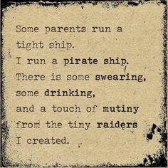 Funny Mom Memes – The Best Funny Pictures That Moms Can TOTALLY Relate To Some parents run a tight ship. I run a pirate ship. There is some swearing, some drinking and a touch of mutiny from the tiny raider I created. Check out these are more funny mom Memes Humor, Funny Mom Memes, Funny Quotes, Funny Stuff, Jokes, Funny Boy, Humor Quotes, Kid Stuff, Thoughts