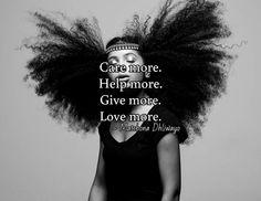 Care more. Help more. Give more. Love more.  / ~ Matshona Dhliwayo