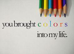 You brought #colors into my life (você trouxe cores para a minha vida) #quotes #cores