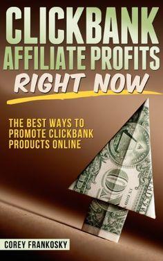 Clickbank Affiliate Marketing Profits Right Now by Corey Frankosky, http://www.amazon.com/dp/B00ES5Y1M6/ref=cm_sw_r_pi_dp_BtJatb1ABZ8QP