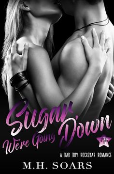 Sugar, We're Going Down  M.H. Soars (Love Me, I'm Famous #2) Publication date: March 20th 2017 Genres: Contemporary, New Adult, Romance
