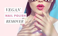List of cruelty-free and vegan nail polish remover including options for acetone-free as well as a list of vegan nail polish remover pads!