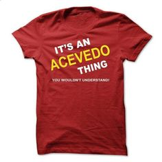 Its An Acevedo Thing - #tee dress #under armour hoodie. ORDER NOW => https://www.sunfrog.com/Names/Its-An-Acevedo-Thing-jobyp.html?68278