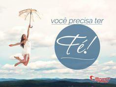 Você precisa ter fé. #voce #fe #vida