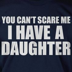 Gift Idea You Can't Scare Me I Have A Daughter Fathers Day Funny Geek Nerd Cool  Tee Shirt T Shirt  Mens Ladies Womens. $14.99, via Etsy.