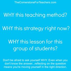 WHY do you teach the way you do? Uncovering why you choose to teach certain lessons in certain ways is important in determining the best method in which your students will learn.