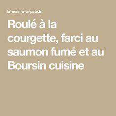 Roulé à la courgette, farci au saumon fumé et au Boursin cuisine Trotter, Smoked Salmon, Zucchini, Eat, Bonjour, Board