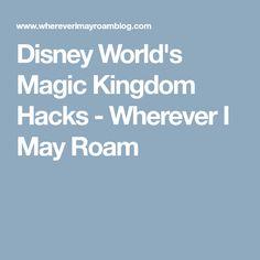 Disney World's Magic Kingdom Hacks - Wherever I May Roam