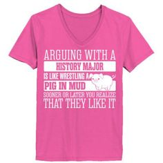 """Funny T Shirts tagged """"Arguing With A History Major Is Like ..."""