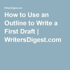 How to Use an Outline to Write a First Draft | WritersDigest.com