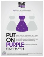 Join the Lupus Foundation of America and thousands of people nationwide for Put On Purple Day on Friday, May 18, 2012. It's easy to participate! Visit http://www.lupus.org/newsite/pages/Put-On-Purple.html for more information.