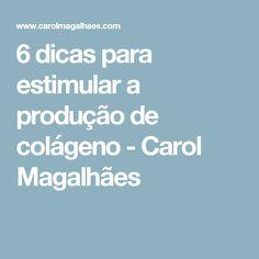 6 dicas para estimular a produção de colágeno - Carol Magalhães