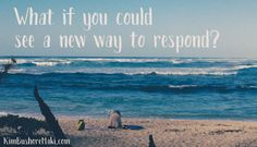 What if you could see a new way to respond? #BrainChange #KimBushoreMaki