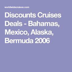 Discounts Cruises Deals - Bahamas, Mexico, Alaska, Bermuda 2006
