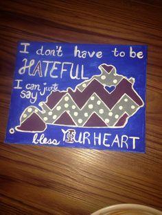 """I don't have to be hateful I can just say bless your heart""-Miranda lambert lyrics ""only prettier"". #sorority #alphaphi #kentucky #canvas #paint #lyrics"