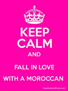 Keep Calm and FALL IN LOVE WITH A MOROCCAN  Poster