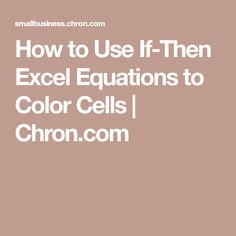 How to Use If-Then Excel Equations to Color Cells | Chron.com
