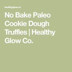 No Bake Paleo Cookie Dough Truffles | Healthy Glow Co.